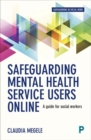 Safeguarding Mental Health Service Users Online : A Guide for Practitioners - Book