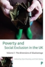 Poverty and social exclusion in the UK : Volume 2 - The dimensions of disadvantage - Book