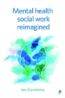 Mental Health Social Work Reimagined - Book