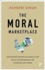The Moral Marketplace : How Mission-Driven Millennials and Social Entrepreneurs are Changing Our World - Book