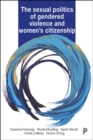 The Sexual Politics of Gendered Violence and Women's Citizenship - Book