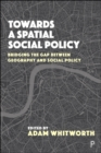 Towards a Spatial Social Policy : Bridging the Gap Between Geography and Social Policy - Book
