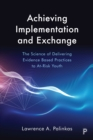 Achieving Implementation and Exchange : The science of delivering evidence based practices to at-risk youth - eBook