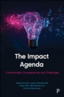 The Impact Agenda : Controversies, Consequences and Challenges - Book