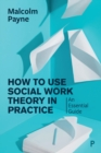How to Use Social Work Theory in Practice : An Essential Guide - Book