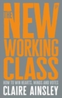 The new working class : How to win hearts, minds and votes - Book