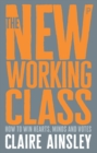 The new working class : How to win hearts, minds and votes - eBook