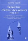 Supporting children when parents separate : Embedding a crisis intervention approach within family justice, education and mental health policy - Book