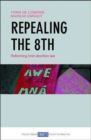 Repealing the 8th : Reforming Irish abortion law - Book