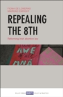 Repealing the 8th : Reforming Irish abortion law - eBook