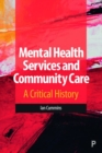 Mental Health Services and Community Care : A Critical History - Book