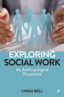 Exploring Social Work : An Anthropological Perspective - Book