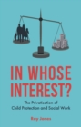 In whose interest? : The privatisation of child protection and social work - eBook
