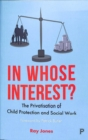 In whose interest? : The privatisation of child protection and social work - Book