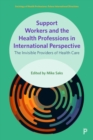Support Workers and the Health Professions in International Perspective : The Invisible Providers of Health Care - Book