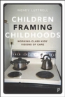 Children Framing Childhoods : Working-Class Kids' Visions of Care - Book
