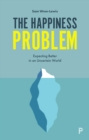 The Happiness Problem : Expecting Better in an Uncertain World - Book