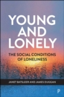 Young and Lonely : The Social Conditions of Loneliness - eBook