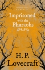 Imprisoned with the Pharaohs (Fantasy and Horror Classics) : With a Dedication by George Henry Weiss - eBook