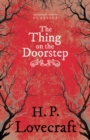 The Thing on the Doorstep (Fantasy and Horror Classics) : With a Dedication by George Henry Weiss - eBook