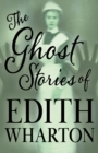 The Ghost Stories of Edith Wharton (Fantasy and Horror Classics) - eBook