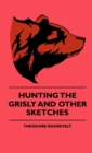 Hunting The Grisly And Other Sketches - An Account Of The Big Game Of The United States And Its Chas With Horse, Hound, And Rifle - Part II - eBook