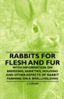 Rabbits for Flesh and Fur - With Information on Breeding, Varieties, Housing and Other Aspects of Rabbit Farming on a Smallholding - eBook