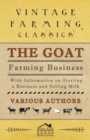 The Goat Farming Business - With Information on Starting a Business and Selling Milk - eBook