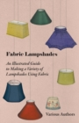 Fabric Lampshades - An Illustrated Guide to Making a Variety of Lampshades Using Fabric - eBook
