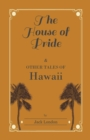 The House of Pride, and Other Tales of Hawaii - eBook