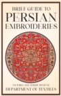 Brief Guide to Persian Embroideries - Victoria and Albert Museum Department of Textiles - eBook