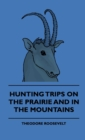 Hunting Trips on the Prairie and in the Mountains - Hunting Trips of a Ranchman - Part II - eBook