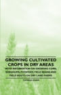 Growing Cultivated Crops in Dry Areas - With Information on Growing Corn, Sorghums, Potatoes, Field Beans and Field Roots on Dry Land Farms - eBook