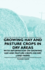 Growing Hay and Pasture Crops in Dry Areas - With Information on Growing Hay and Pasture Crops on Dry Land Farms - eBook
