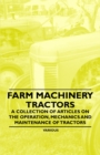 Farm Machinery - Tractors - A Collection of Articles on the Operation, Mechanics and Maintenance of Tractors - eBook