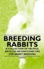 Breeding Rabbits - A Collection of Helpful Articles on Hints and Tips for Rabbit Breeding - eBook