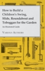 How to Build a Children's Swing, Slide, Roundabout and Toboggan for the Garden - An Illustrated Guide - eBook