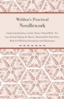 Weldon's Practical Needlework Comprising - Knitting, Crochet, Drawn Thread Work, Netting, Knitted Edgings & Shawls, Mountmellick Embroidery. With Full Working Descriptions and Illustrations - eBook