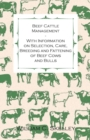 Beef Cattle Management - With Information on Selection, Care, Breeding and Fattening of Beef Cows and Bulls - eBook