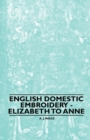 English Domestic Embroidery - Elizabeth to Anne - eBook