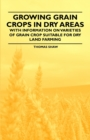 Growing Grain Crops in Dry Areas - With Information on Varieties of Grain Crop Suitable for Dry Land Farming - eBook
