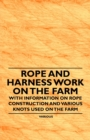 Rope and Harness Work on the Farm - With Information on Rope Construction and Various Knots Used on the Farm - eBook