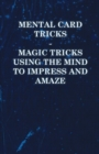 Mental Card Tricks - Magic Tricks Using the Mind to Impress and Amaze - eBook