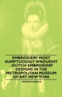 Embroidery Most Sumptuously Wrought - Dutch Embroidery Designs In The Metropolitan Museum of Art, New York - eBook