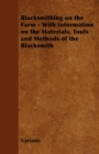 Blacksmithing on the Farm - With Information on the Materials, Tools and Methods of the Blacksmith - eBook