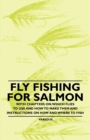 Fly Fishing for Salmon - With Chapters on: Which Flies to Use and How to Make Them and Instructions on How and Where to Fish - eBook