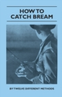How to Catch Bream - By Twelve Different Methods - eBook
