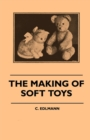 The Making of Soft Toys - Including a Set of Full-Sized Patterns for Animals and Birds - eBook