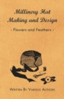 Millinery Hat Making And Design - Flowers And Feathers - eBook
