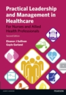 Practical Leadership and Management in Healthcare : for Nurses and Allied Health Professionals - Book